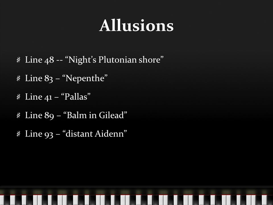"Allusions Line 48 -- ""Night's Plutonian shore"" Line 83 – ""Nepenthe"" Line 41 – ""Pallas"" Line 89 – ""Balm in Gilead"" Line 93 – ""distant Aidenn"""