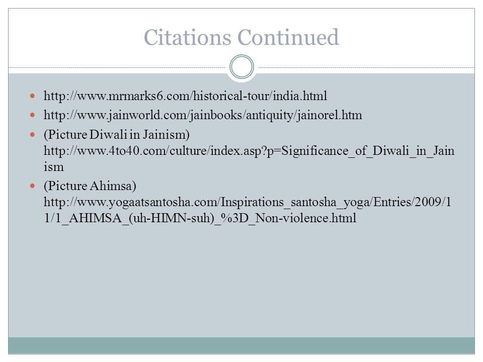 Citations Continued http://www.mrmarks6.com/historical-tour/india.html http://www.jainworld.com/jainbooks/antiquity/jainorel.htm (Picture Diwali in Ja
