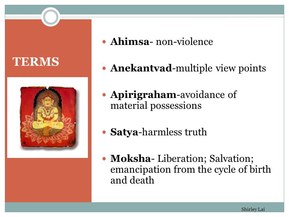 TERMS Ahimsa- non-violence Anekantvad-multiple view points Apirigraham-avoidance of material possessions Satya-harmless truth Moksha- Liberation; Salv