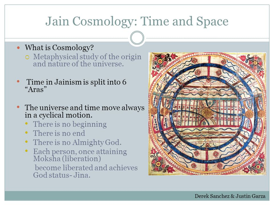 """Jain Cosmology: Time and Space What is Cosmology?  Metaphysical study of the origin and nature of the universe. Time in Jainism is split into 6 """"Aras"""