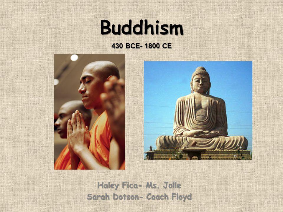 Buddhism Haley Fica- Ms. Jolle Sarah Dotson- Coach Floyd 430 BCE- 1800 CE