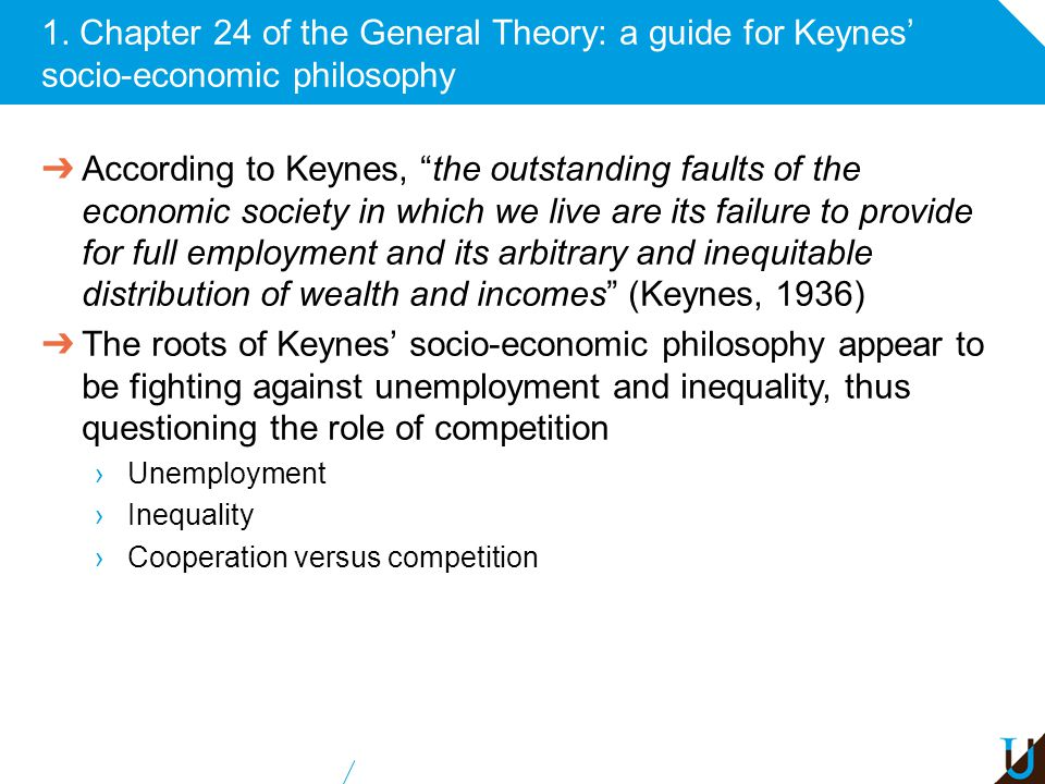 "1. Chapter 24 of the General Theory: a guide for Keynes' socio-economic philosophy ➔ According to Keynes, ""the outstanding faults of the economic soci"