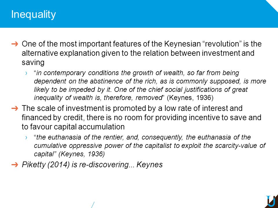 Inequality ➔ One of the most important features of the Keynesian revolution is the alternative explanation given to the relation between investment and saving › in contemporary conditions the growth of wealth, so far from being dependent on the abstinence of the rich, as is commonly supposed, is more likely to be impeded by it.