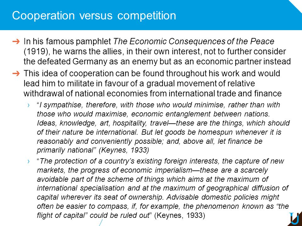 Cooperation versus competition ➔ In his famous pamphlet The Economic Consequences of the Peace (1919), he warns the allies, in their own interest, not