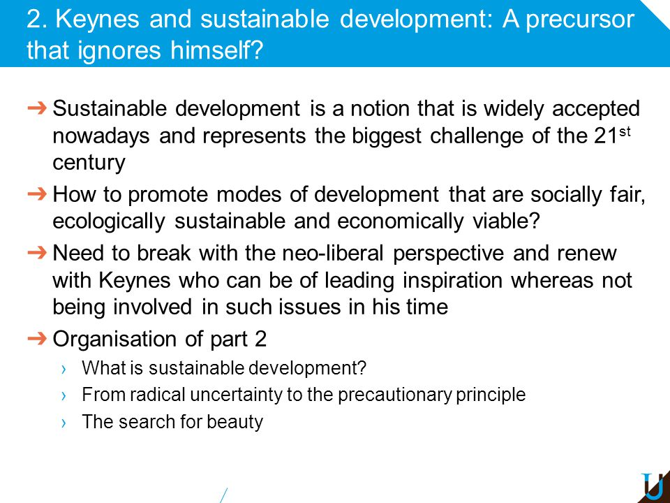 2. Keynes and sustainable development: A precursor that ignores himself? ➔ Sustainable development is a notion that is widely accepted nowadays and re