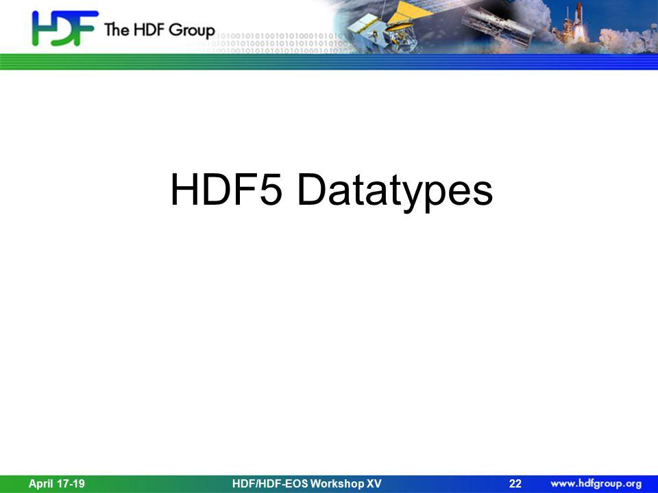 April 17-19HDF/HDF-EOS Workshop XV22 HDF5 Datatypes