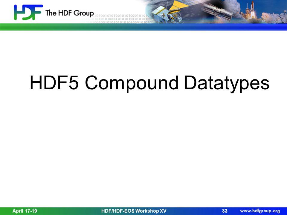 HDF5 Compound Datatypes 33HDF/HDF-EOS Workshop XVApril 17-19
