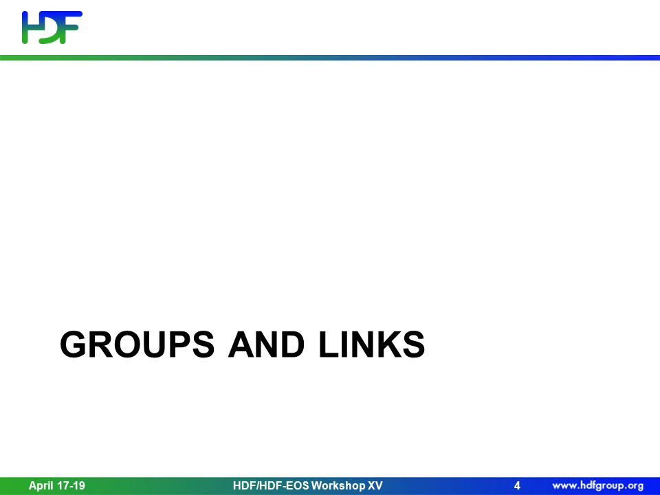 GROUPS AND LINKS April 17-19HDF/HDF-EOS Workshop XV4