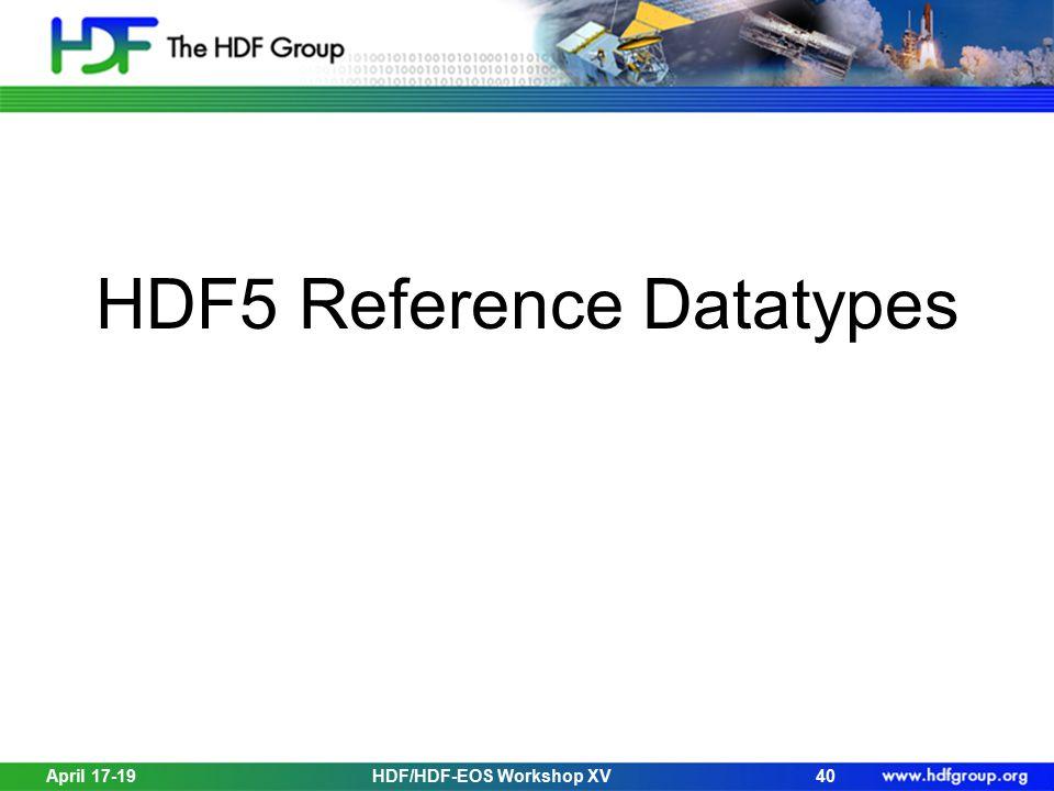 HDF5 Reference Datatypes 40HDF/HDF-EOS Workshop XVApril 17-19