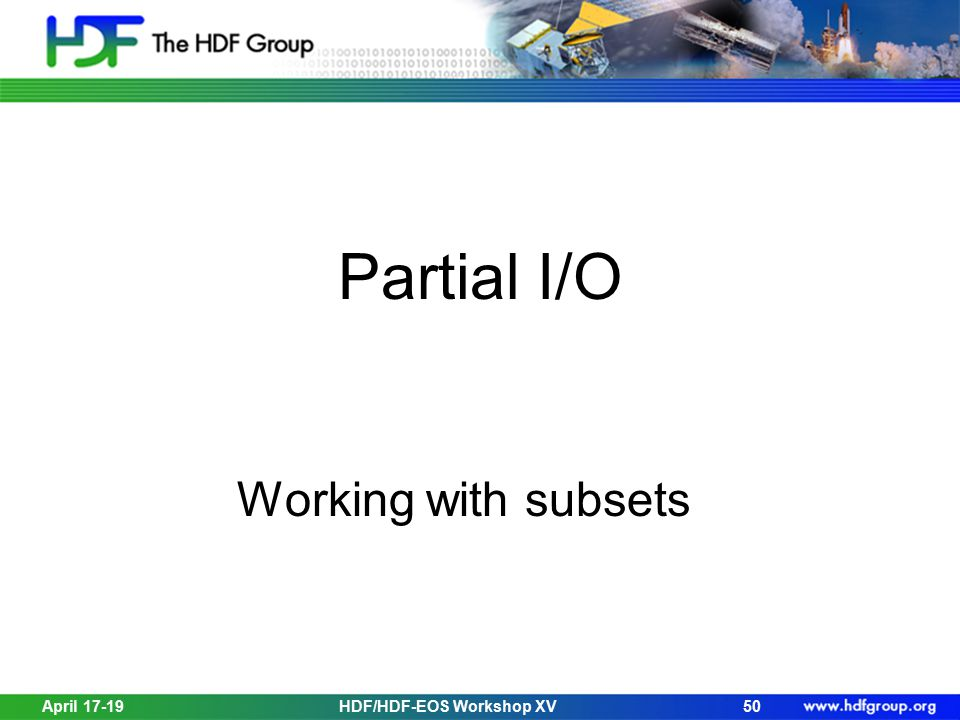April 17-19HDF/HDF-EOS Workshop XV50 Partial I/O Working with subsets