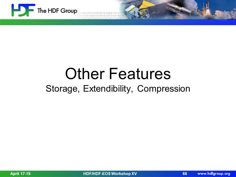 April 17-19HDF/HDF-EOS Workshop XV66 Other Features Storage, Extendibility, Compression