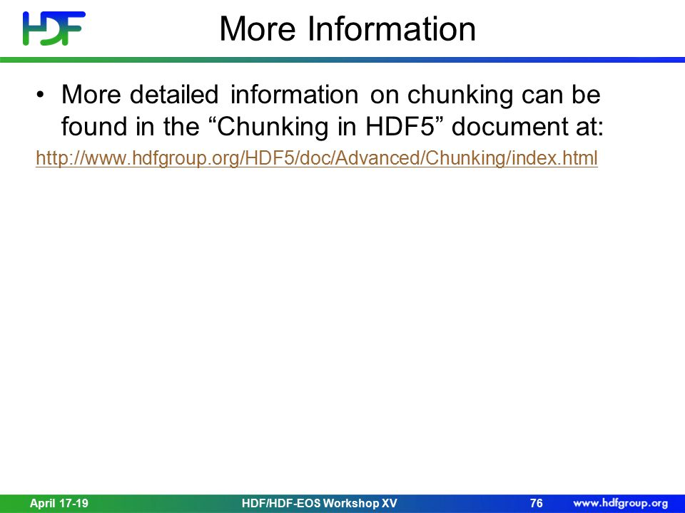 """More Information More detailed information on chunking can be found in the """"Chunking in HDF5"""" document at: http://www.hdfgroup.org/HDF5/doc/Advanced/C"""
