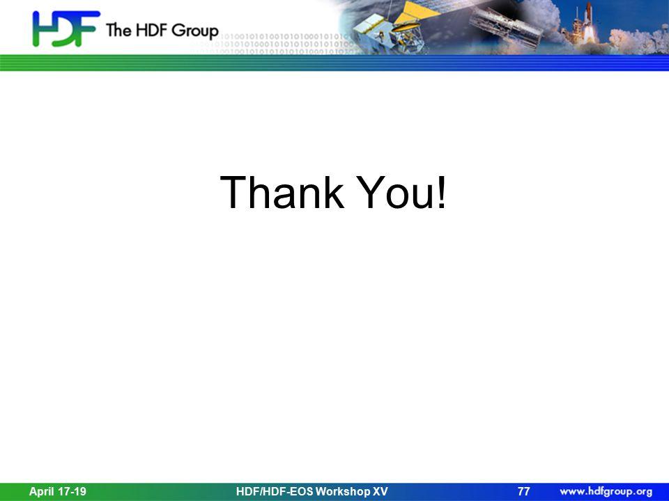 Thank You! April 17-19HDF/HDF-EOS Workshop XV77