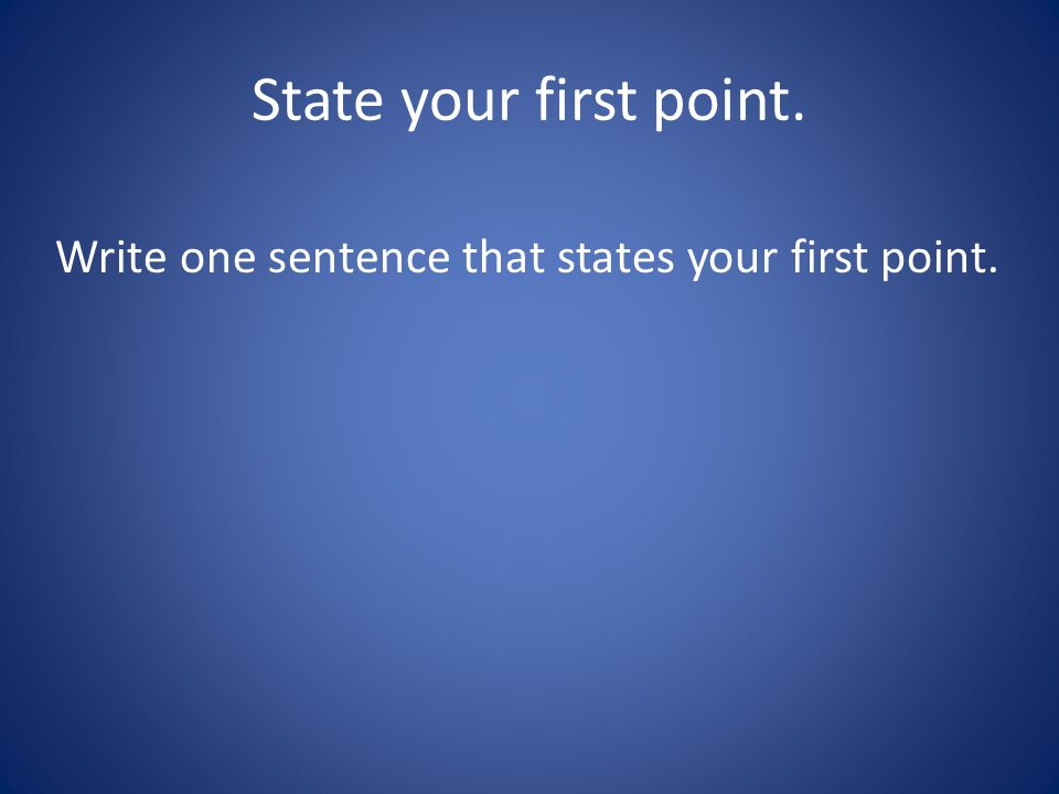 State your first point. Write one sentence that states your first point.