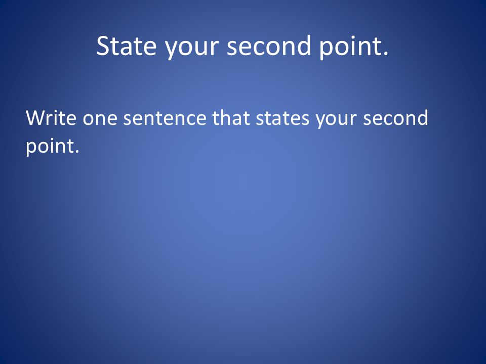 State your second point. Write one sentence that states your second point.