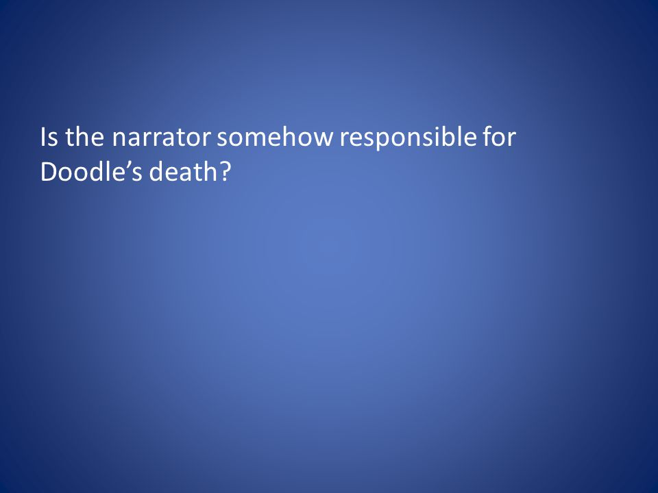 Is the narrator somehow responsible for Doodle's death?