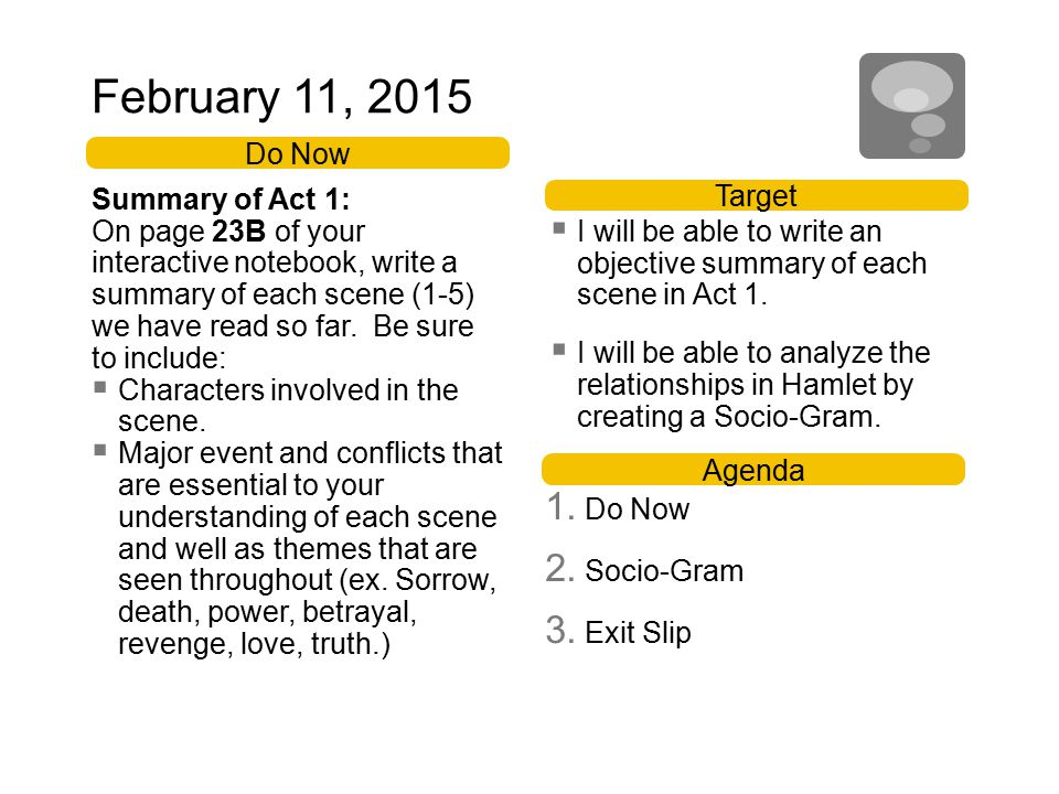 February 11, 2015 Target  I will be able to write an objective summary of each scene in Act 1.