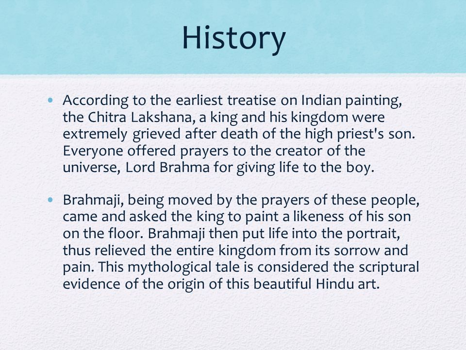 History According to the earliest treatise on Indian painting, the Chitra Lakshana, a king and his kingdom were extremely grieved after death of the h