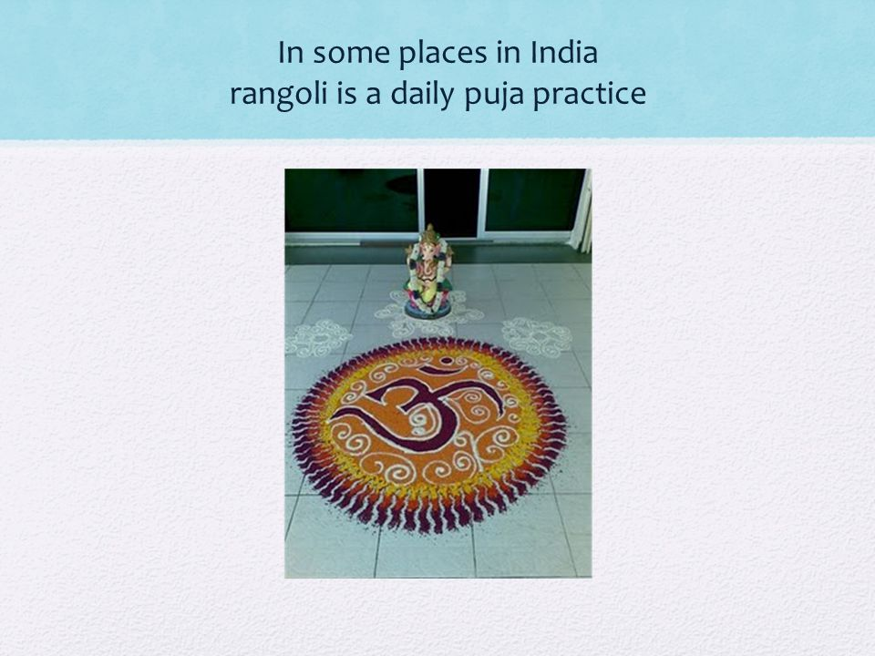 A creative inheritance.In early childhood girls start learning the art of making rangolis.