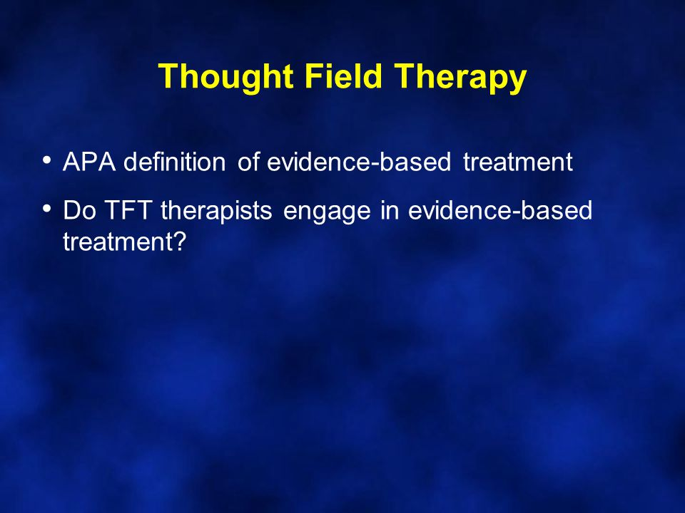 Thought Field Therapy APA definition of evidence-based treatment Do TFT therapists engage in evidence-based treatment