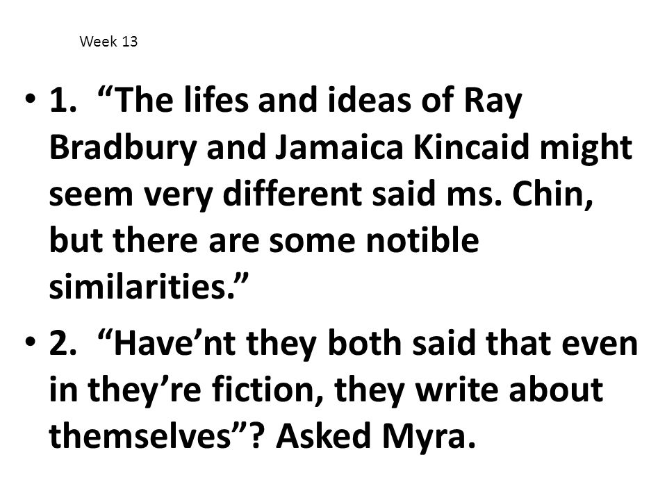 """1. """"The lifes and ideas of Ray Bradbury and Jamaica Kincaid might seem very different said ms. Chin, but there are some notible similarities."""" 2. """"Hav"""