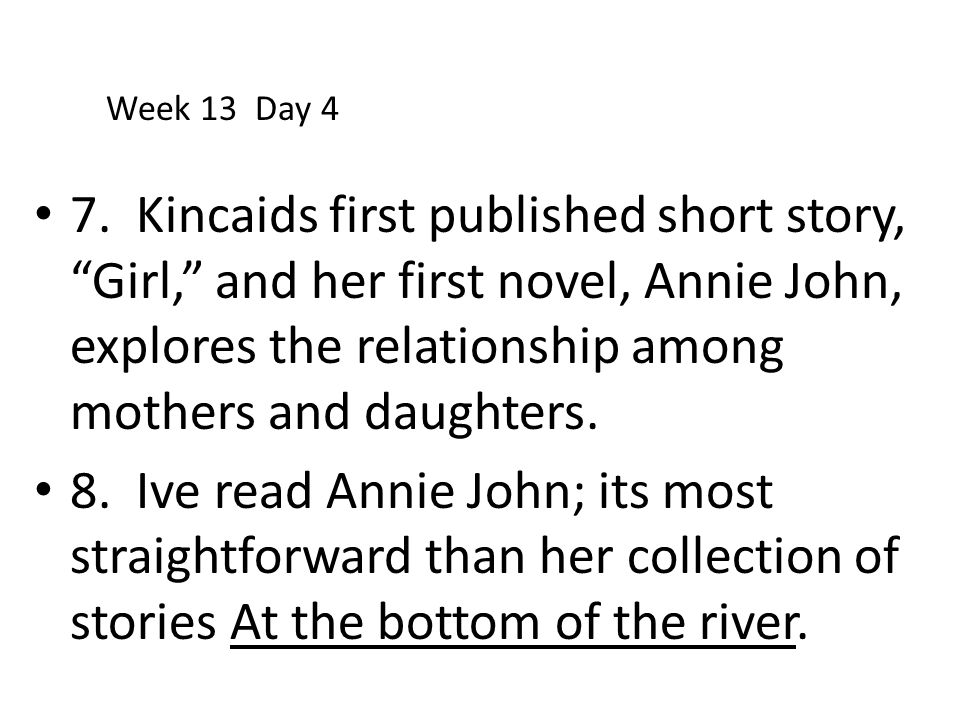 """7. Kincaids first published short story, """"Girl,"""" and her first novel, Annie John, explores the relationship among mothers and daughters. 8. Ive read A"""