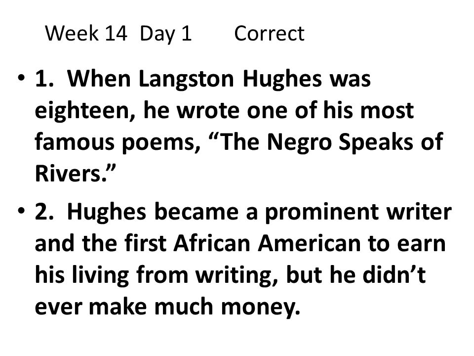 """1. When Langston Hughes was eighteen, he wrote one of his most famous poems, """"The Negro Speaks of Rivers."""" 2. Hughes became a prominent writer and the"""