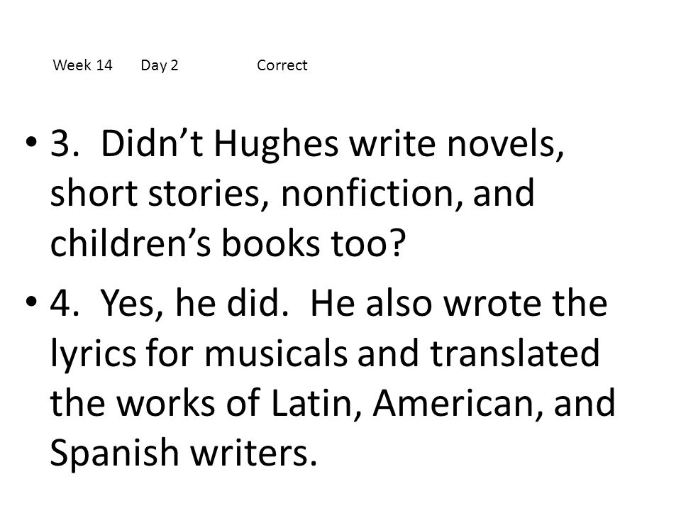 3. Didn't Hughes write novels, short stories, nonfiction, and children's books too? 4. Yes, he did. He also wrote the lyrics for musicals and translat