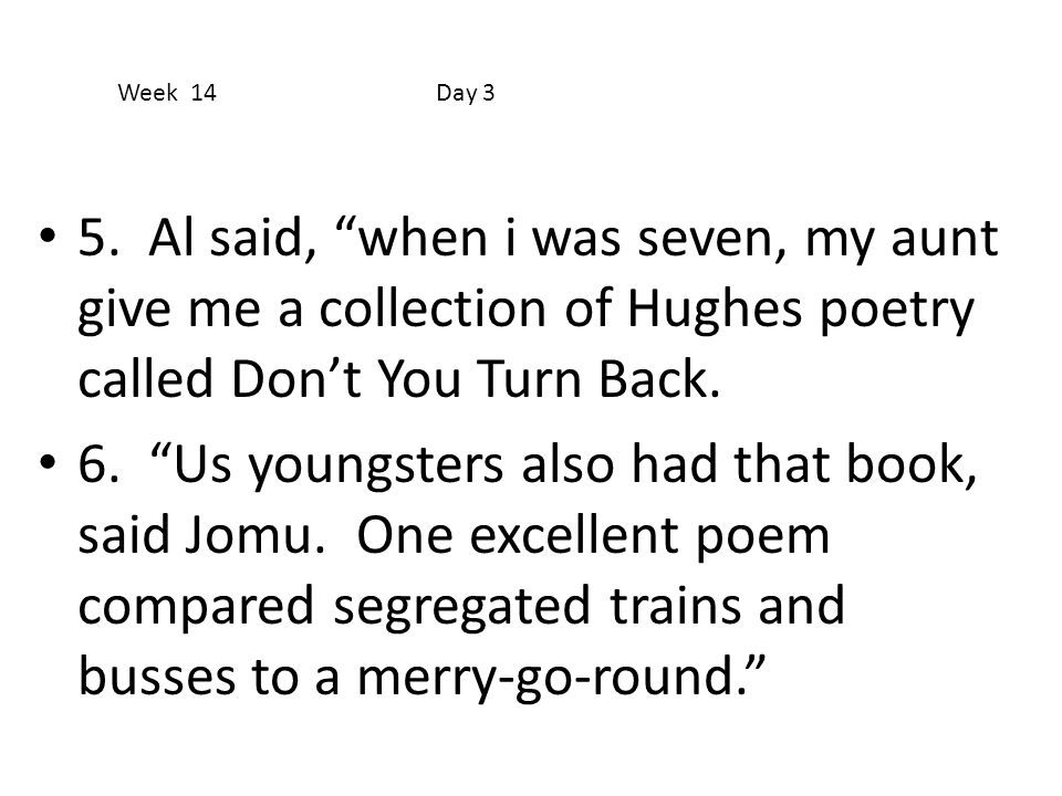 """5. Al said, """"when i was seven, my aunt give me a collection of Hughes poetry called Don't You Turn Back. 6. """"Us youngsters also had that book, said Jo"""