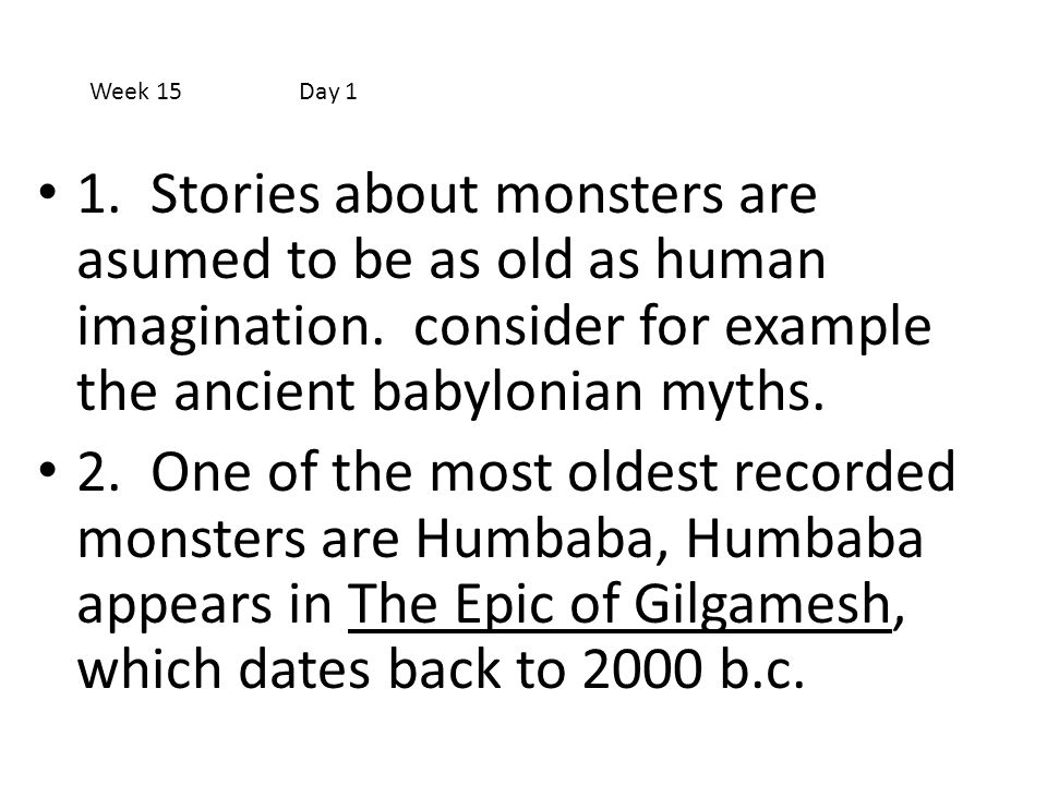 1. Stories about monsters are asumed to be as old as human imagination. consider for example the ancient babylonian myths. 2. One of the most oldest r