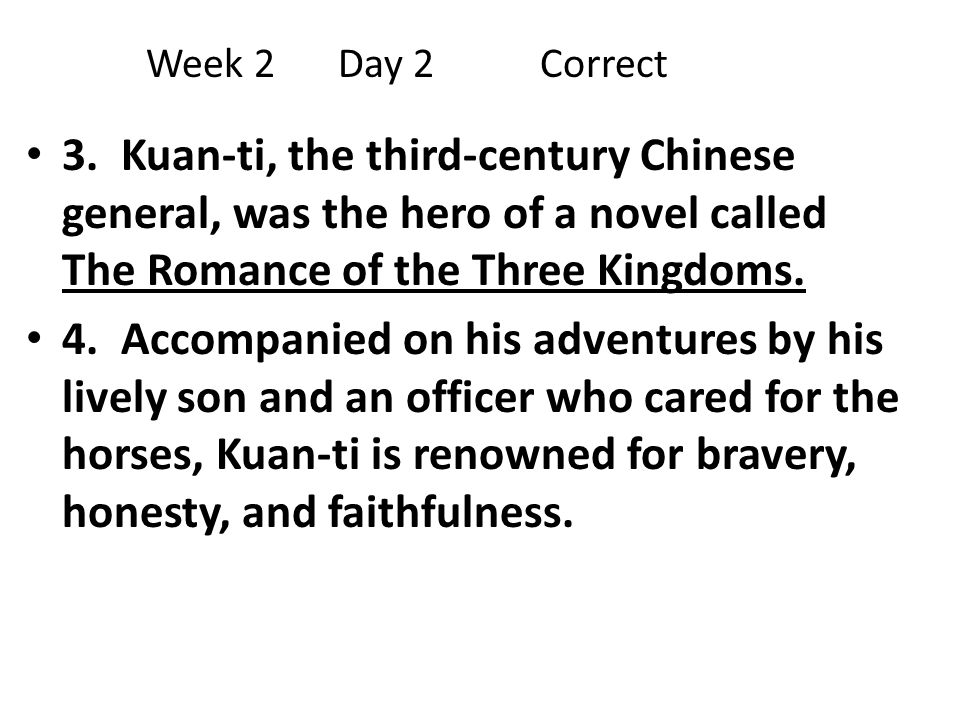 3. Kuan-ti, the third-century Chinese general, was the hero of a novel called The Romance of the Three Kingdoms. 4. Accompanied on his adventures by h