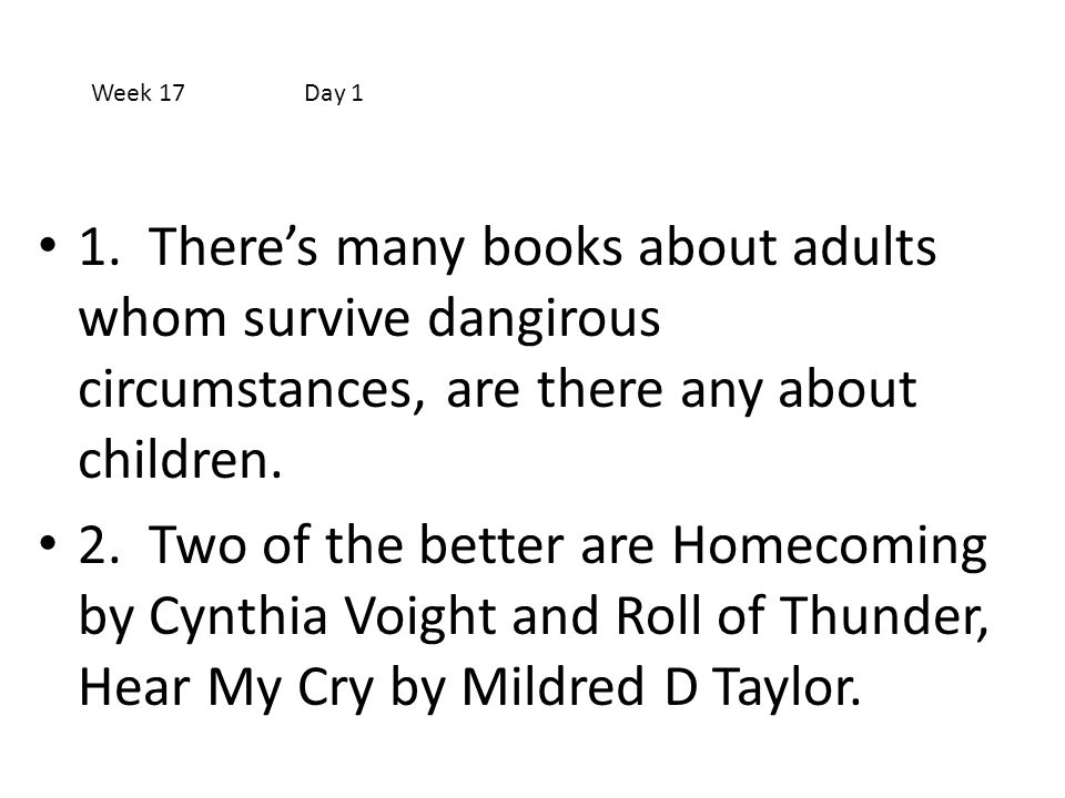 1. There's many books about adults whom survive dangirous circumstances, are there any about children. 2. Two of the better are Homecoming by Cynthia