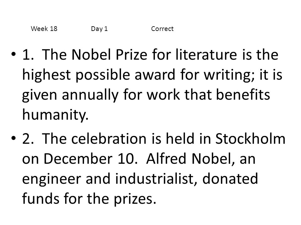 1. The Nobel Prize for literature is the highest possible award for writing; it is given annually for work that benefits humanity. 2. The celebration