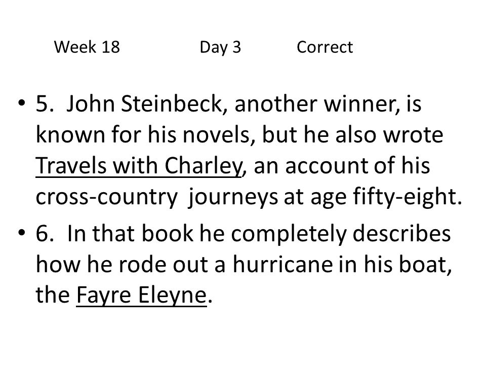 5. John Steinbeck, another winner, is known for his novels, but he also wrote Travels with Charley, an account of his cross-country journeys at age fi