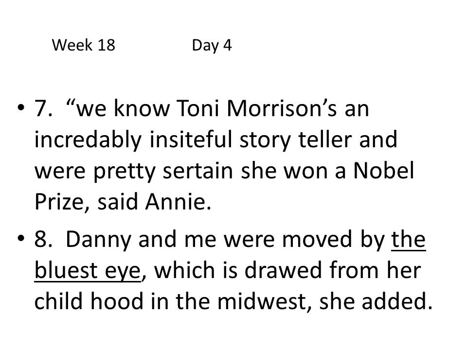 """7. """"we know Toni Morrison's an incredably insiteful story teller and were pretty sertain she won a Nobel Prize, said Annie. 8. Danny and me were moved"""