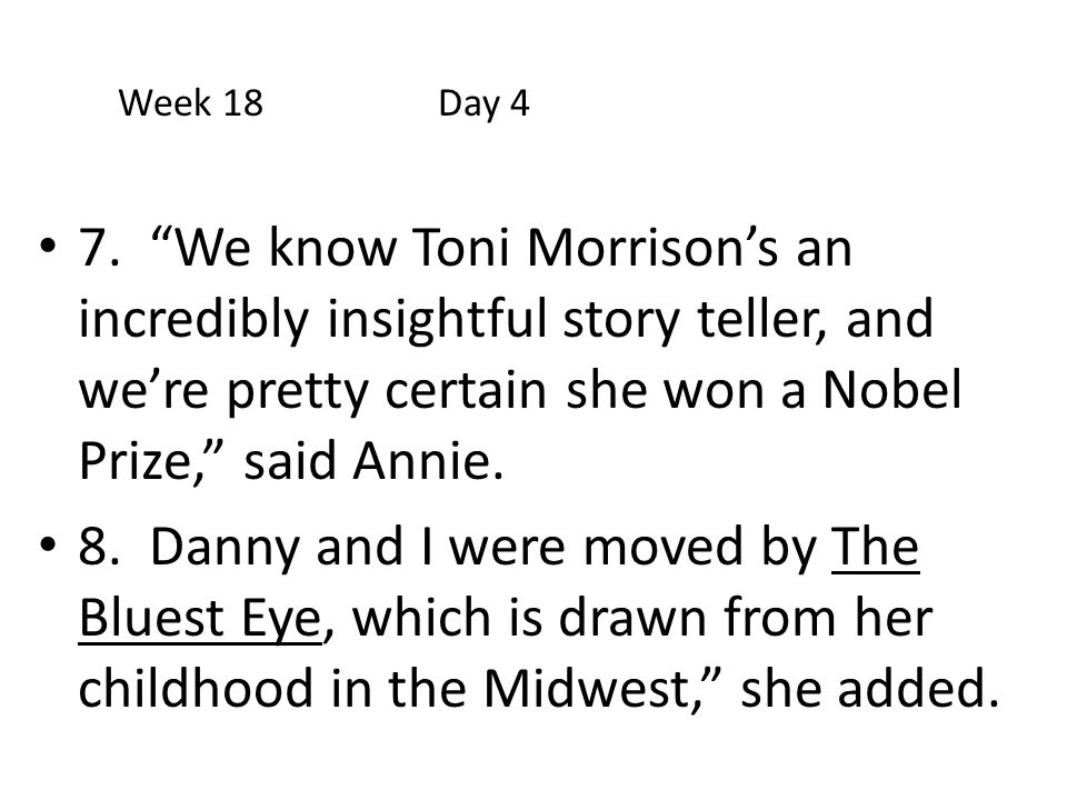 """7. """"We know Toni Morrison's an incredibly insightful story teller, and we're pretty certain she won a Nobel Prize,"""" said Annie. 8. Danny and I were mo"""