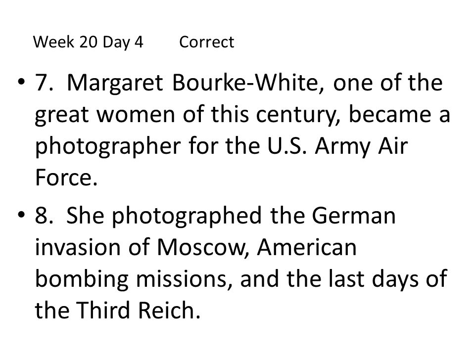 7. Margaret Bourke-White, one of the great women of this century, became a photographer for the U.S. Army Air Force. 8. She photographed the German in