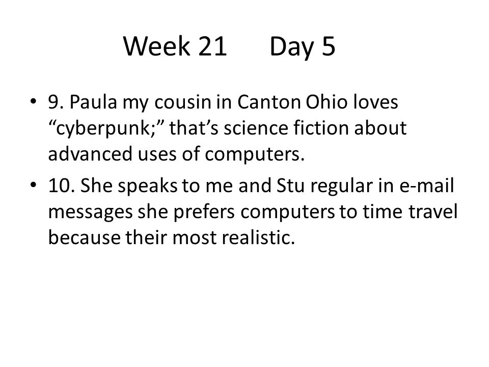 """Week 21Day 5 9. Paula my cousin in Canton Ohio loves """"cyberpunk;"""" that's science fiction about advanced uses of computers. 10. She speaks to me and St"""
