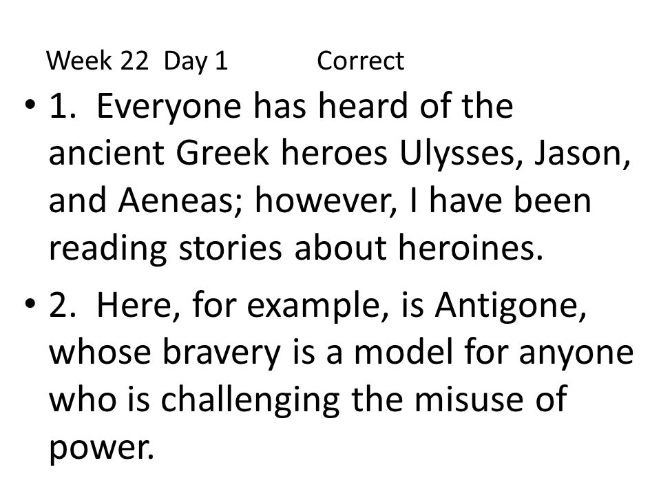 1. Everyone has heard of the ancient Greek heroes Ulysses, Jason, and Aeneas; however, I have been reading stories about heroines. 2. Here, for exampl