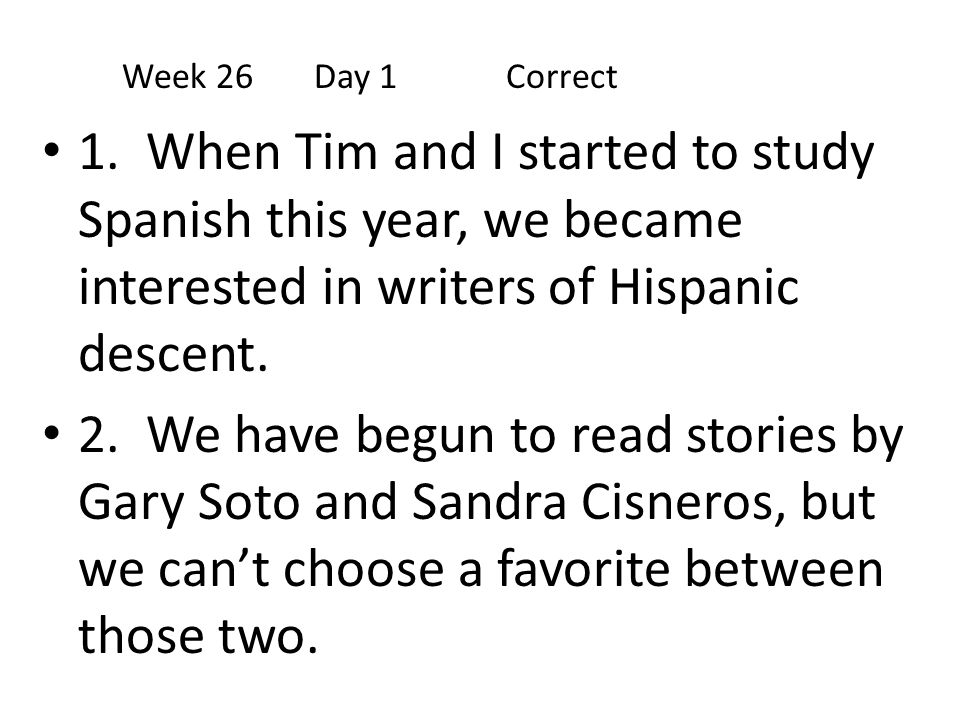 1. When Tim and I started to study Spanish this year, we became interested in writers of Hispanic descent. 2. We have begun to read stories by Gary So