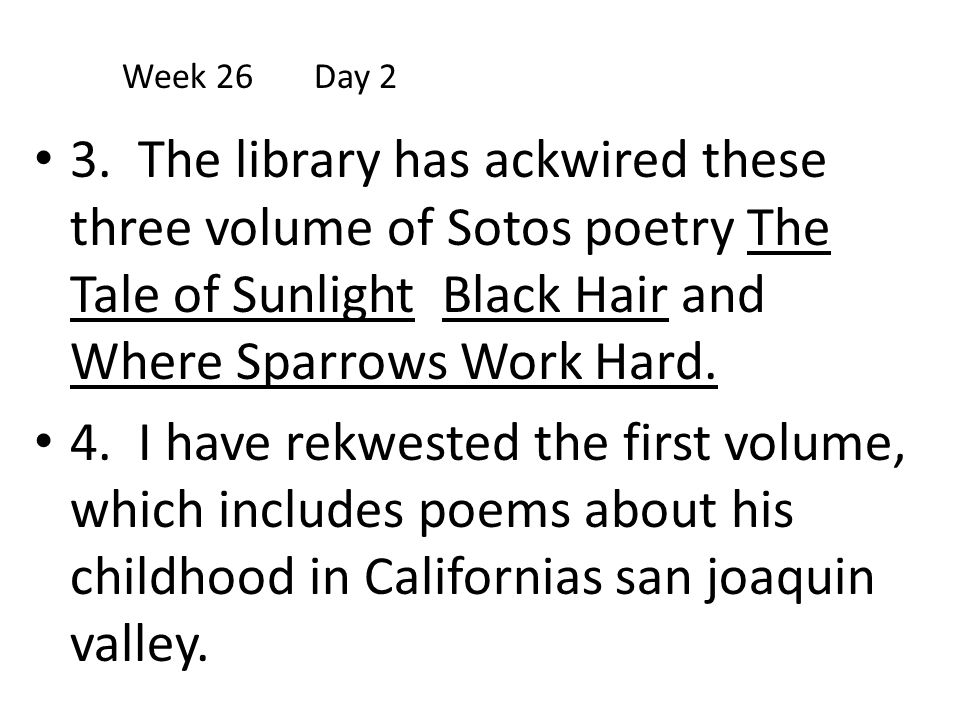 3. The library has ackwired these three volume of Sotos poetry The Tale of Sunlight Black Hair and Where Sparrows Work Hard. 4. I have rekwested the f