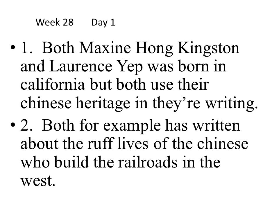 1. Both Maxine Hong Kingston and Laurence Yep was born in california but both use their chinese heritage in they're writing. 2. Both for example has w