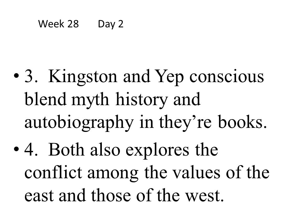 3. Kingston and Yep conscious blend myth history and autobiography in they're books. 4. Both also explores the conflict among the values of the east a