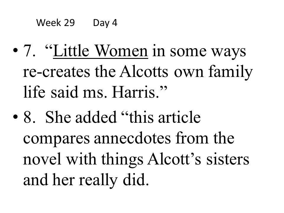 """7. """"Little Women in some ways re-creates the Alcotts own family life said ms. Harris."""" 8. She added """"this article compares annecdotes from the novel w"""