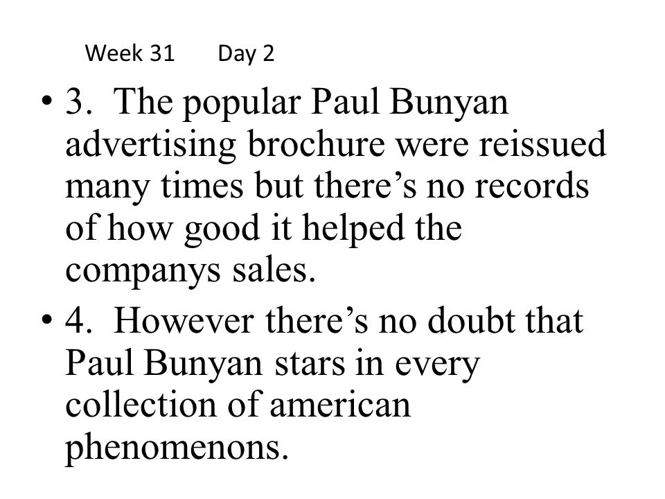3. The popular Paul Bunyan advertising brochure were reissued many times but there's no records of how good it helped the companys sales. 4. However t