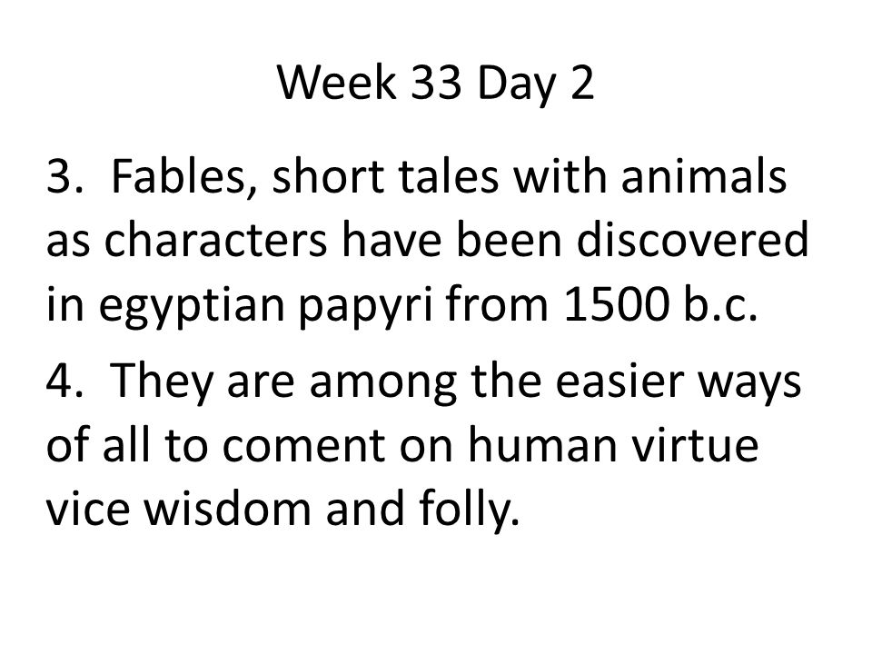 3. Fables, short tales with animals as characters have been discovered in egyptian papyri from 1500 b.c. 4. They are among the easier ways of all to c
