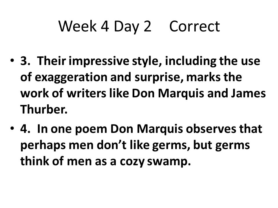 Week 4Day 2Correct 3. Their impressive style, including the use of exaggeration and surprise, marks the work of writers like Don Marquis and James Thu