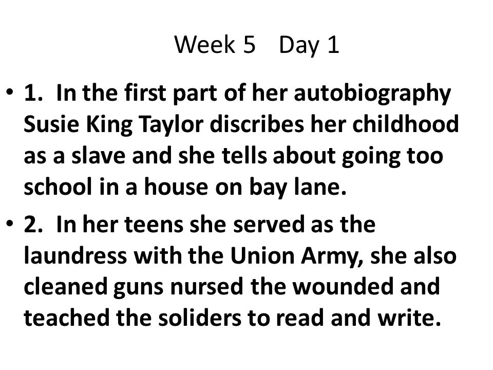 1. In the first part of her autobiography Susie King Taylor discribes her childhood as a slave and she tells about going too school in a house on bay