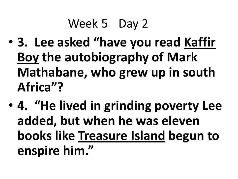 """3. Lee asked """"have you read Kaffir Boy the autobiography of Mark Mathabane, who grew up in south Africa""""? 4. """"He lived in grinding poverty Lee added,"""