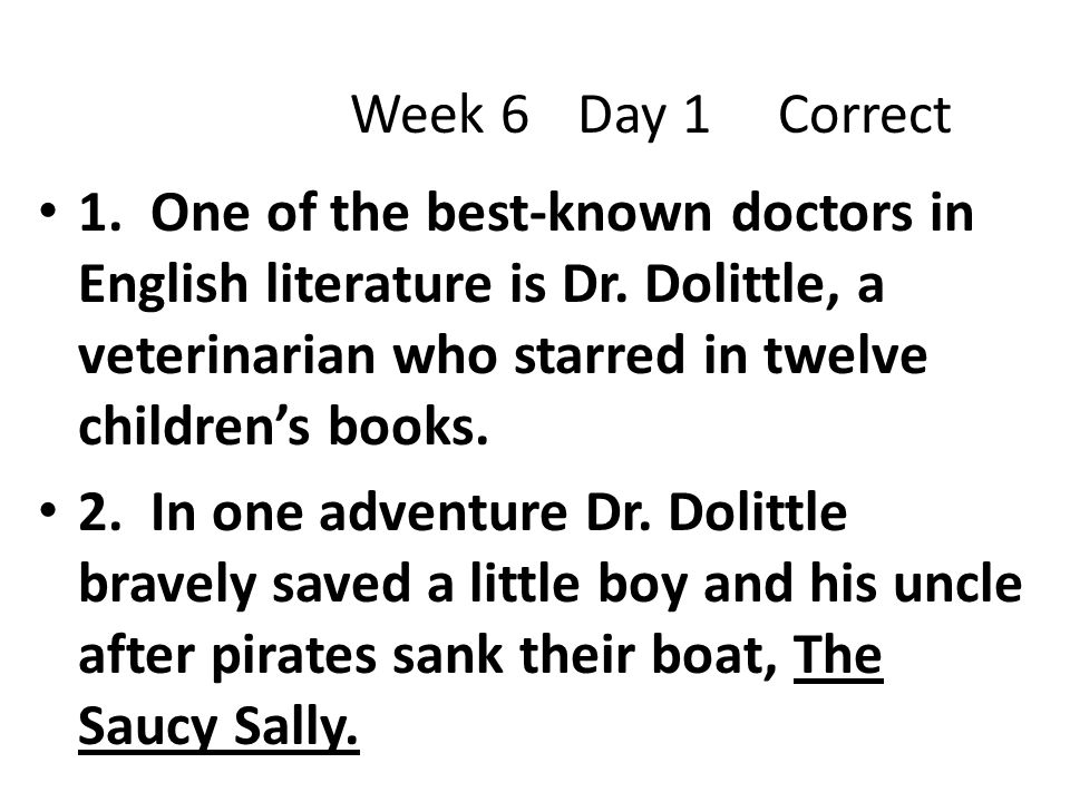 1. One of the best-known doctors in English literature is Dr. Dolittle, a veterinarian who starred in twelve children's books. 2. In one adventure Dr.